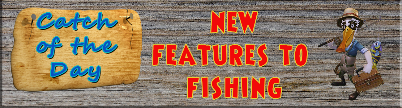 New Features to Fishing!